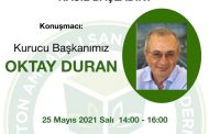 Kurucu Başkanımız Oktay Duran, Mayıs Ayı Toplantımızın Konuşmacısı | 25 Mayıs 2021, 14:00-16:00 Online